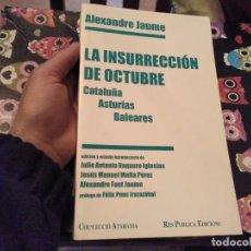 Libros de segunda mano: LA INSURRECCION DE OCTUBRE CATALUÑA ASTURIAS BALEARES ALEXANDRE JAUME 1ª EDICION 1997. Lote 154978742