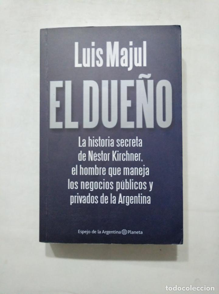 EL DUEÑO. LA HISTORIA SECRETA DE NESTOR KIRCHNER. LUIS MAJUL. ESPEJO DE LA ARGENTINA. PLANETA TDK377 (Libros de Segunda Mano - Pensamiento - Política)