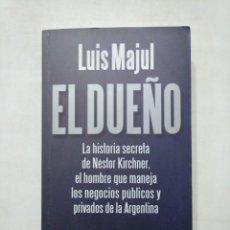 Libros de segunda mano: EL DUEÑO. LA HISTORIA SECRETA DE NESTOR KIRCHNER. LUIS MAJUL. ESPEJO DE LA ARGENTINA. PLANETA TDK377. Lote 155294922