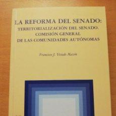 Libros de segunda mano: LA REFORMA DEL SENADO: TERRITORIALIZACIÓN DEL SENADO. COMISIÓN GENERAL DE LAS CC. AA. (VISIEDO). Lote 155491794