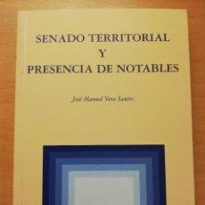 Libros de segunda mano: SENADO TERRITORIAL Y PRESENCIA DE NOTABLES (JOSÉ MANUEL VERA SANTOS). Lote 155492438