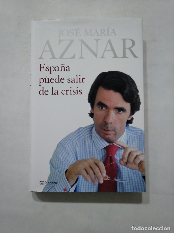 ESPAÑA PUEDE SALIR DE LA CRISIS. - JOSE MARIA AZNAR. EDITORIAL PLANETA. TDK377 (Libros de Segunda Mano - Pensamiento - Política)