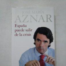 Libros de segunda mano: ESPAÑA PUEDE SALIR DE LA CRISIS. - JOSE MARIA AZNAR. EDITORIAL PLANETA. TDK377. Lote 155559654