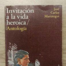 Libros de segunda mano: INVITACIÓN A LA VIDA HEROICA. ANTOLOGÍA. JOSE CARLOS MARIÁTEGUI. INSTITUTO DE APOYO AGRARIO,1989.. Lote 155585578