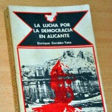 Libros de segunda mano: LA LUCHA POR LA DEMOCRACIA EN ALICANTE - DE ENRIQUE CERDÁN TATO - EDITORIAL CASA DE CAMPO - AÑO 1978. Lote 155591338
