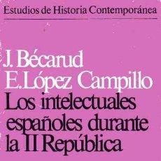 Libros de segunda mano: LOS INTELECTUALES ESPAÑOLES DURANTE LA II REPÚBLICA - J. BÉCARUD - E. LÓPEZ CAMPILLO. Lote 155611986