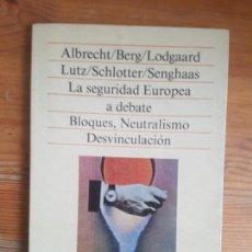 Libros de segunda mano: LA SEGURIDAD EUROPEA A DEBATE BLOQUES, NEUTRALISMO DESVINCULACIÓN ALBRECHT/BERG/LODGAARD PUBLICADO . Lote 155613306