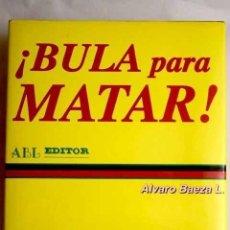 Libros de segunda mano: ¡ BULA PARA MATAR ! , TRAFICANTES DE ARMAS. DE ALVARO BAEZA L. 1995.. Lote 155650334