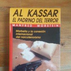 Libros de segunda mano: AL KASSAR, EL PADRINO DEL TERROR: MARBELLA Y LA CONEXIÓN INTERNACIONAL DEL NARCOTERRORISMO MORSTEIN,. Lote 155658258