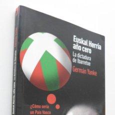 Libros de segunda mano: EUSKAL HERRIA, AÑO CERO: LA DICTADURA DE IBARRETXE - YANKE, GERMÁN. Lote 155769089
