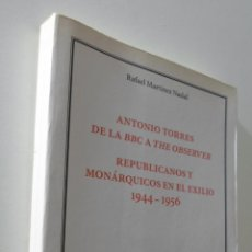 Libros de segunda mano: ANTONIO TORRES II: DE LA BBC A THE OBSERVER: REPUBLICANOS Y MONÁRQUICOS EN EL EXILIO - MARTÍNEZ NADA. Lote 155771173