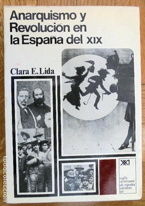 ANARQUISMO Y REVOLUCIÓN EN LA ESPAÑA DEL XIX. - CLARA E. LIDA. (Libros de Segunda Mano - Pensamiento - Política)