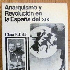 Libros de segunda mano: ANARQUISMO Y REVOLUCIÓN EN LA ESPAÑA DEL XIX. - CLARA E. LIDA.. Lote 155825594