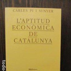 Libros de segunda mano: CARLES PI SUNYER - L_APTITUD ECONOMICA DE CATALUNYA - 1ª EDICIÓ 1983 (EN CATALAN). Lote 156086318