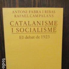 Libros de segunda mano: CATALANISME I SOCIALSME, EL DEBAT DE 1923 - ANTONI FABRA I RIBAS / RAFAEL CAMPALANS. Lote 156089994