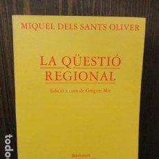 Libros de segunda mano: LA QÜESTIÓ REGIONAL - EDICIÓ A CURA DE GREGORI MIR - 1ª EDICIÓ 1987 - MIQUEL DELS SANTS OLIVER. Lote 156095086