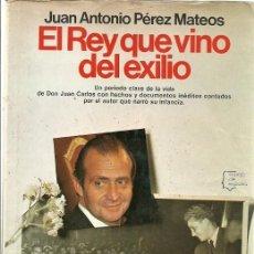 Libros de segunda mano: EL REY QUE VINO DEL EXILIO JUAN ANTONIO PEREZ MATEOS. Lote 156450262