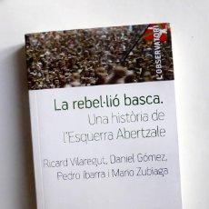 Libros de segunda mano: LA REBEL·LIÓ BASCA. UNA HISTÒRIA DE L'ESQUERRA ABERTZALE. Lote 156644370
