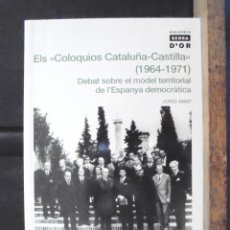 Libros de segunda mano: ELS COLOQUIOS CATALUÑA-CASTILLA (1964-1971 DEBAT SOBRE EL MODEL TERRITORIAL DE L'ESPANYA DEMOCRÀTICA. Lote 156881682