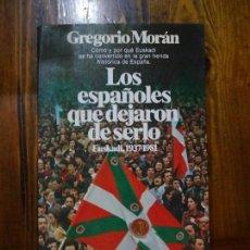 Libros de segunda mano: LOS ESPAÑOLES QUE DEJARON DE SERLO-GREGORIO MORAN. Lote 156893466