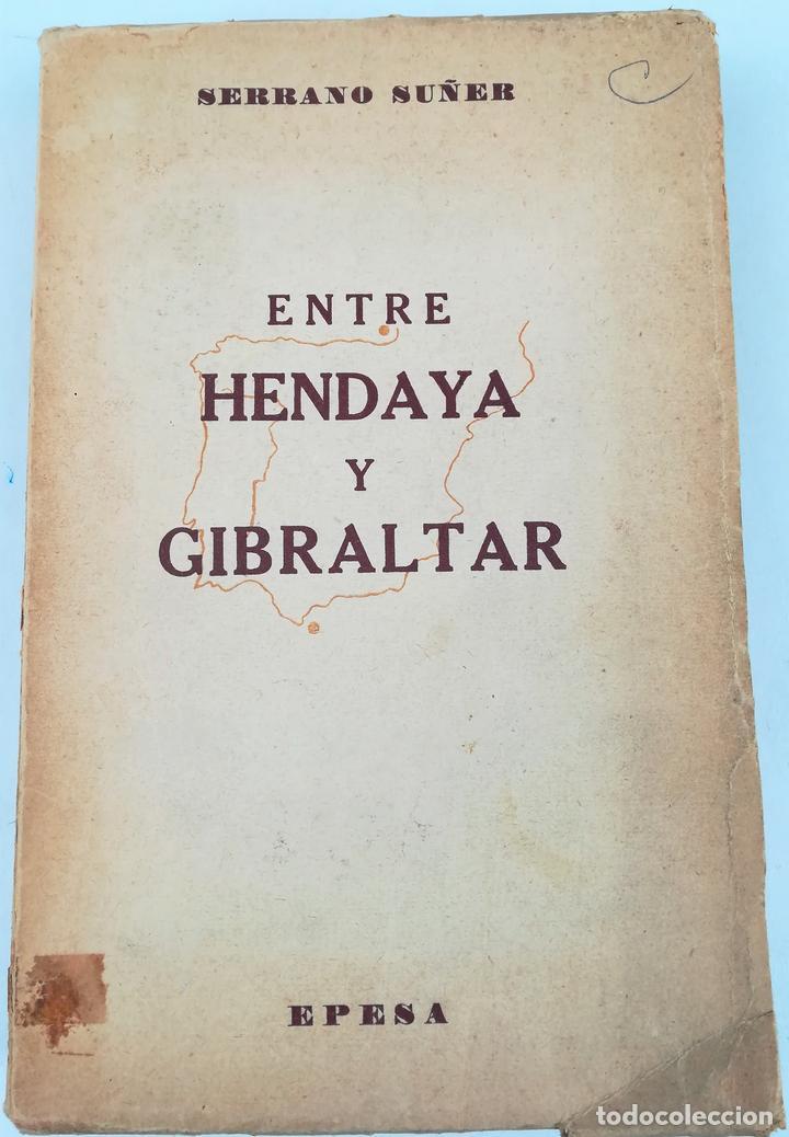 ENTRE HENDAYA Y GIBRALTAR. SERRANO SUÑER. EDITORIAL EPESA. MADRID 1947 (Libros de Segunda Mano - Pensamiento - Política)