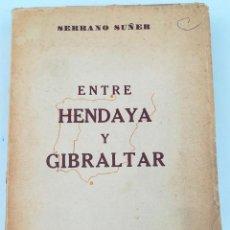 Libros de segunda mano: ENTRE HENDAYA Y GIBRALTAR. SERRANO SUÑER. EDITORIAL EPESA. MADRID 1947. Lote 157191182