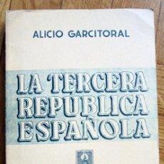 Libros de segunda mano: LA TERCERA REPÚBLICA ESPAÑOLA.GARCITORAL, ALICIO.1941. Lote 157386278
