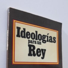Libros de segunda mano: IDEOLOGÍAS PARA UN REY - GARCÍA CLAIRAC, SANTIAGO. Lote 157670370