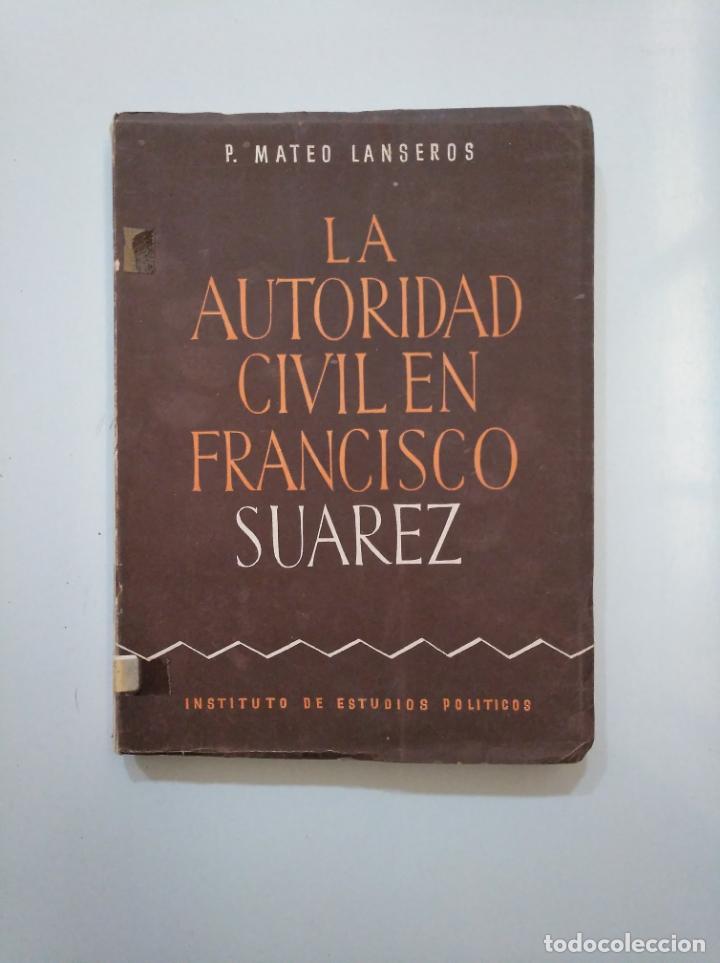 LA AUTORIDAD CIVIL EN FRANCISCO SUAREZ. P. MATEO LANSEROS. INSTITUTO DE ESTUDIOS POLITICOS. TDK378 (Libros de Segunda Mano - Pensamiento - Política)