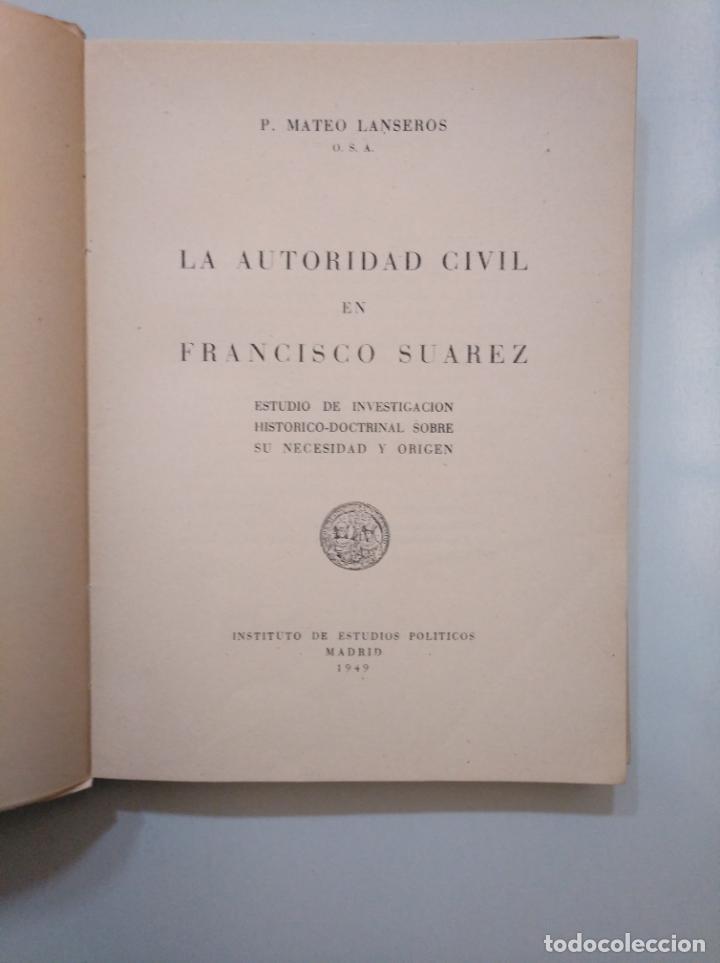 Libros de segunda mano: LA AUTORIDAD CIVIL EN FRANCISCO SUAREZ. P. MATEO LANSEROS. INSTITUTO DE ESTUDIOS POLITICOS. TDK378 - Foto 3 - 158424414