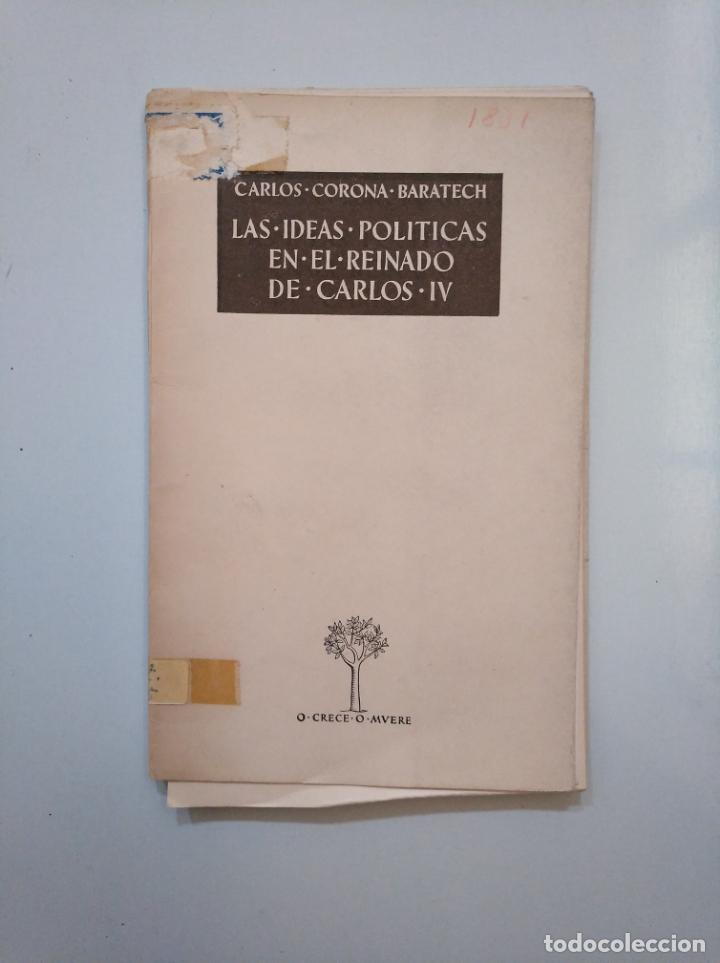 LAS IDEAS POLÍTICAS EN EL REINADO DE CARLOS IV. - CORONA BARATECH, CARLOS. TDK377A (Libros de Segunda Mano - Pensamiento - Política)