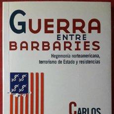 Libros de segunda mano: CARLOS TAIBO . GUERRA ENTRE BARBARIES. HEGEMONÍA NORTEAMERICANA, TERRORISMO DE ESTADO Y RESISTENCIAS. Lote 158532038