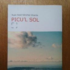 Libros de segunda mano: PICU'L SOL , XUAN XOSE SANCHEZ VICENTE, FUNDACION NUEVA ASTURIES, 2015. Lote 158760586
