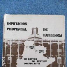Libros de segunda mano: DIPUTACION PROVINCIAL DE BARCELONA, 21 JUNIO 1967, 21 JUNIO 1972 -UN LUSTRO DE GESTION CORPORATIVA. Lote 158854442
