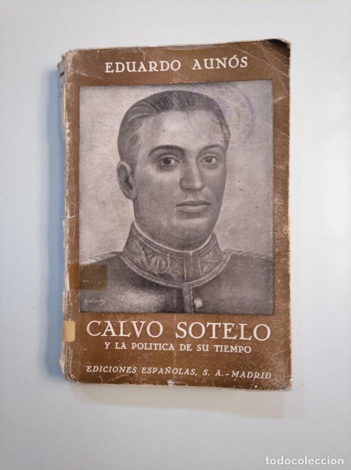 CALVO SOTELO Y LA POLITICA DE SU TIEMPO. - AUNOS, EDUARDO. 1941. TDK379 (Libros de Segunda Mano - Pensamiento - Política)