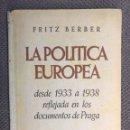Libros de segunda mano: II GUERRA MUNDIAL. LIBRO LA POLÍTICA EUROPEA, DESDE 1933 A 1938.., POR FRITZ BERBER (H.1939?). Lote 159132112