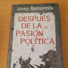Libros de segunda mano: DESPUÉS DE LA PASIÓN POLÍTICA (JOSEP RAMONEDA). Lote 159227790