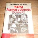 Libros de segunda mano: 1939 AGONIA Y VICTORIA ( EL PROTOCOLO 277 ) - RICARDO DE LA CIERVA - PLANETA. Lote 164230066