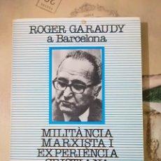 Libros de segunda mano: MILITÀNCIA MARXISTA I EXPERIÈNCIA CRISTIANA - ROGER GARAUDY - EN CATALÀ. Lote 159400866