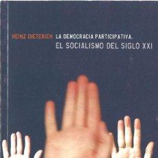 Livres d'occasion: HEINZ DIETERICH. LA DEMOCRACIA PARTICIPATIVA. EL SOCIALISMO DEL SIGLO XXI. 2002. Lote 159440198