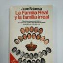Libros de segunda mano: LA FAMILIA REAL Y LA FAMILIA IRREAL - JUAN BALANSÓ. ESPEJO DE ESPAÑA. PLANETA. TDK382. Lote 159484130