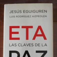 Libros de segunda mano: ETA LAS CLAVES DE LA PAZ. CONFESIONES DE UN NEGOCIADOR. J. EGUIGUREN. L. R. AIZPEOLEA. 2011.. Lote 159991824