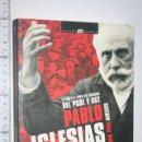 Libros de segunda mano: PABLO IGLESIAS *** LIBRO POLITICO BIOGRAFÍA DEL FUNDADOR DE PSOE Y UGT *** NOWTILUS. Lote 161254982