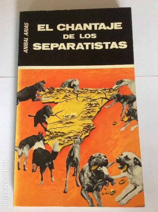 EL CHANTAJE DE LOS SEPARATISTAS. ANÍBAL ARIAS. (Libros de Segunda Mano - Pensamiento - Política)