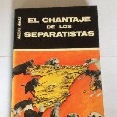 Libros de segunda mano: EL CHANTAJE DE LOS SEPARATISTAS. ANÍBAL ARIAS.. Lote 161473466