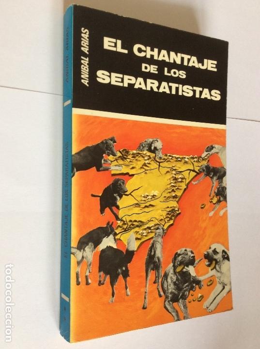 Libros de segunda mano: EL CHANTAJE DE LOS SEPARATISTAS. ANÍBAL ARIAS. - Foto 3 - 161473466