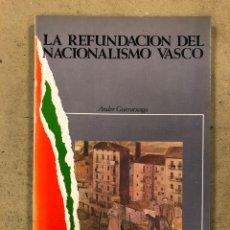 Libri di seconda mano: LA REFUNDACIÓN DEL NACIONALISMO VASCO. ANDER GURRUTXAGA. EDITADO POR LA UNIVERSIDAD DEL PAÍS VASCO. Lote 161743772