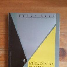 Libros de segunda mano: ETICA CONTRA POLÍTICA: LOS INTELECTUALES Y EL PODER DÍAZ, ELÍAS CENTRO DE ESTUDIOS CONSTITUCIONALES. Lote 162444130