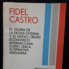 Libros de segunda mano: FIDEL CASTRO - EL DILEMA DE LA DEUDA EXTERNA Y EL NUEVO ORDEN - LIBRO - CUBA - 1985 - MUY RARO. Lote 162613974