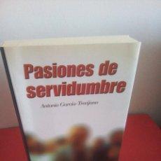 Libros de segunda mano: PASIONES DE SERVIDUMBRE - ANTONIO GARCÍA TREVIJANO. Lote 163672482